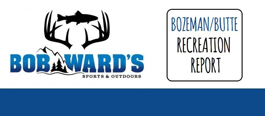 Bozeman butte fishing report by bob ward s sports for Bozeman fishing report